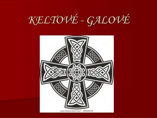 KELTOVÉ - GALOVÉ