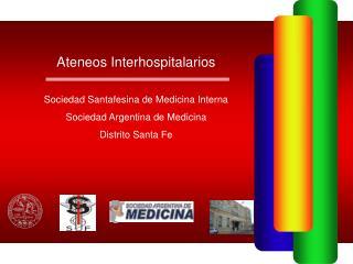 Ateneos Interhospitalarios Sociedad Santafesina de Medicina Interna Sociedad Argentina de Medicina