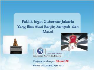 Publik Ingin Gubernur Jakarta Yang Bisa Atasi Banjir, Sampah  dan Macet