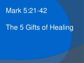 Mark 5:21-42 The 5 Gifts of Healing
