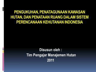 Disusun oleh :   Tim Pengajar Manajemen Hutan 2011