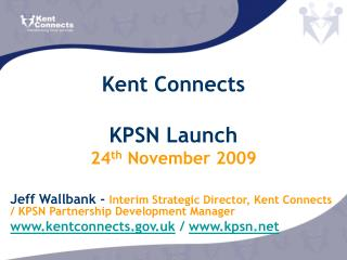 Kent Connects KPSN Launch 24 th  November 2009
