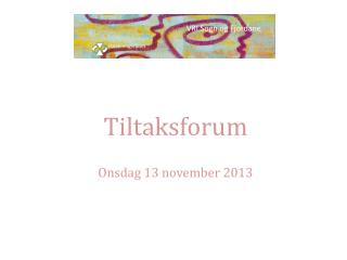 Tiltaksforum Onsdag  13  november  2013
