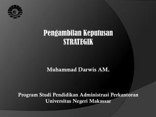 Pengambilan Keputusan STRATEGIK Muhammad Darwis AM.