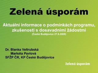 Dr. Blanka Veltrubská       Markéta Pavlová SFŽP ČR, KP České Budějovice