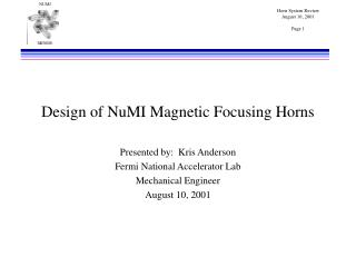 Design of NuMI Magnetic Focusing Horns Presented by:  Kris Anderson Fermi National Accelerator Lab