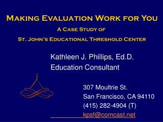 Kathleen J. Phillips, Ed.D. Education Consultant 		307 Moultrie St. 		San Francisco, CA 94110