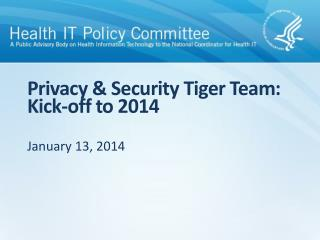 Privacy & Security Tiger Team : Kick-off to 2014