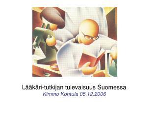 L��k�ri-tutkijan tulevaisuus Suomessa Kimmo Kontula 05.12.2006