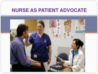 NURSE AS PATIENT ADVOCATE