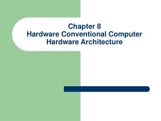 Chapter 8 Hardware Conventional Computer  Hardware Architecture