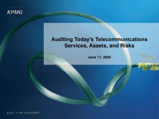 Auditing Today's Telecommunications Services, Assets, and Risks June 17, 2004