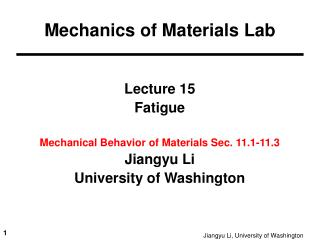 Lecture 15 Fatigue Mechanical Behavior of Materials Sec. 11.1-11.3  Jiangyu Li