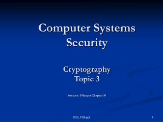Computer Systems Security Cryptography  Topic 3 Sources: Pfleeger Chapter 10