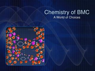 Chemistry of BMC A World of Choices