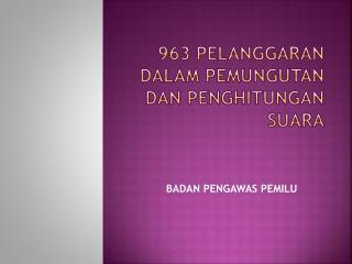 963  PELANGGARAN DALAM PEMUNGUTAN DAN PENGHITUNGAN SUARA