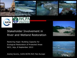 Stakeholder Involvement in  River and Wetland Restoration Restoring Hope: Building Capacity for