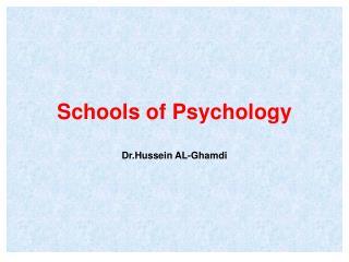 Schools of Psychology Dr.Hussein AL-Ghamdi