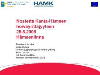Nostetta Kanta-Hämeen hoivayrittäjyyteen 28.8.2008  Hämeenlinna