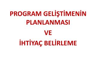 PROGRAM GEL??T?MEN?N PLANLANMASI  VE  ?HT?YA� BEL?RLEME