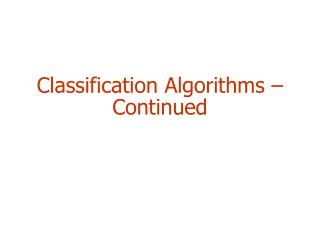 Classification Algorithms –  Continued
