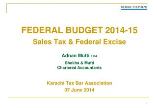 FEDERAL BUDGET 2014-15 Sales Tax & Federal Excise Adnan  Mufti  FCA Shekha  & Mufti