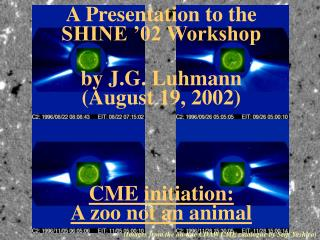 A Presentation to the  SHINE '02 Workshop by J.G. Luhmann  (August 19, 2002) CME initiation: