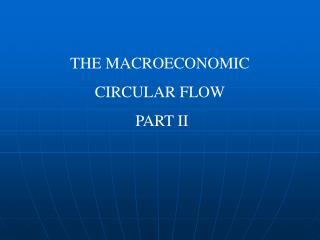 THE MACROECONOMIC CIRCULAR FLOW  PART II