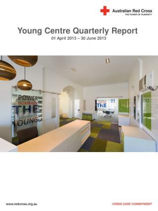 Young Centre Quarterly Report 01 April 2013 – 30 June 2013