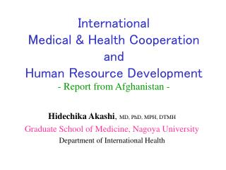 International  Medical  Health Cooperation  and  Human Resource Development - Report from Afghanistan -