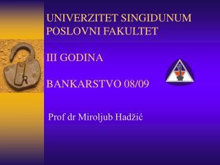 UNIVERZITET SINGIDUNUM POSLOVNI FAKULTET III GODINA BANKARSTVO 08/09
