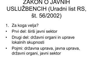 ZAKON O JAVNIH USLUŽBENCIH (Uradni list RS, št. 56/2002)
