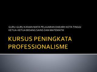 KURSUS PENINGKATA PROFESSIONALISME