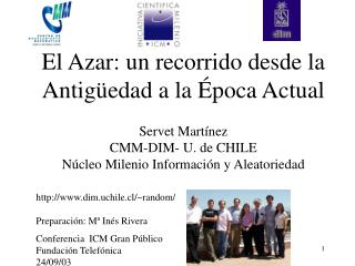 El Azar: un recorrido desde la Antig edad a la  poca Actual  Servet Mart nez  CMM-DIM- U. de CHILE  N cleo Milenio Infor