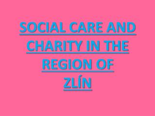 SOCIAL CARE AND CHARITY IN THE REGION OF ZLÍN