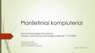 """Darbą paruošė: """"Mediniai pingvinai"""" SS-3/1 akademinė grupė Data: 2013.12.17"""