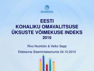 EESTI  KOHALIKU OMAVALITSUSE  �KSUSTE V�IMEKUSE INDEKS 2010