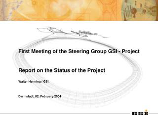 First Meeting of the Steering Group GSI - Project  Report on the Status of the Project