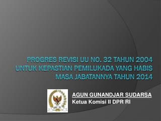AGUN GUNANDJAR SUDARSA Ketua  Komisi II DPR RI
