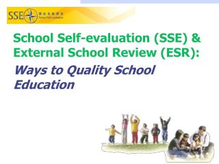 School Self-evaluation (SSE) & External School Review (ESR): Ways to Quality School Education