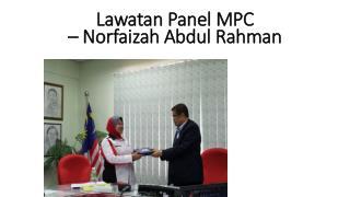 Lawatan  Panel MPC  –  Norfaizah  Abdul Rahman