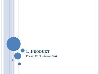 1. Produkt