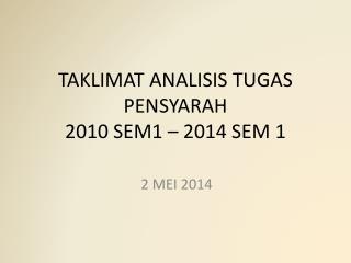 TAKLIMAT ANALISIS TUGAS PENSYARAH  2010 SEM1 – 2014 SEM 1