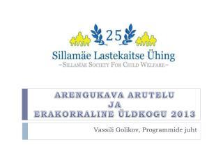ARENGUKAVA  ARUTELU JA  ERAKORRALINE ÜLDKOGU 2013