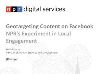 Geotargeting  Content on Facebook  NPR's Experiment in Local Engagement Keith Hopper