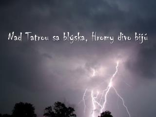 Nad Tatrou sa  blýska,  Hromy divo bijú