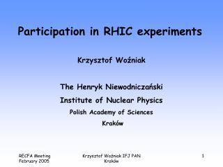 Participation in RHIC experiments Krzysztof Woźniak  The Henryk Niewodniczański