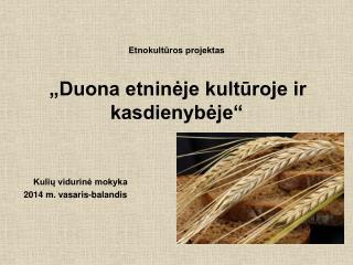 """Etnokultūros projektas """"Duona etninėje kultūroje ir kasdienybėje"""""""