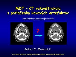 MDT – CT rekon štrukcia  s potlačením kovových artefaktov