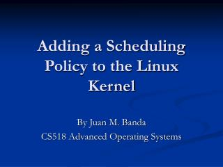 Adding a Scheduling Policy to the Linux Kernel
